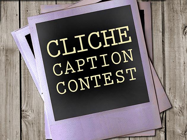 Cliche Caption Contest 640x480